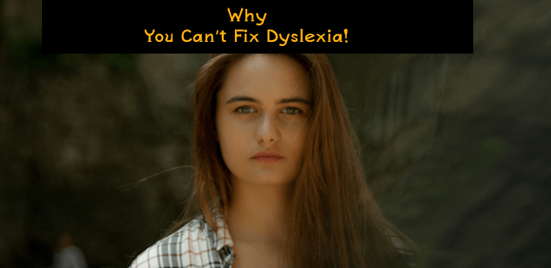 dyslexia perception, why you, can't fix, dysgraphia, dyslexic